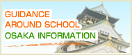 GUIDANCE AROUND SCHOOL & OSAKA INFORMATION
