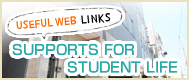 SUPPORTS FOR STUDENT LIFE & USEFUL WEB LINKS